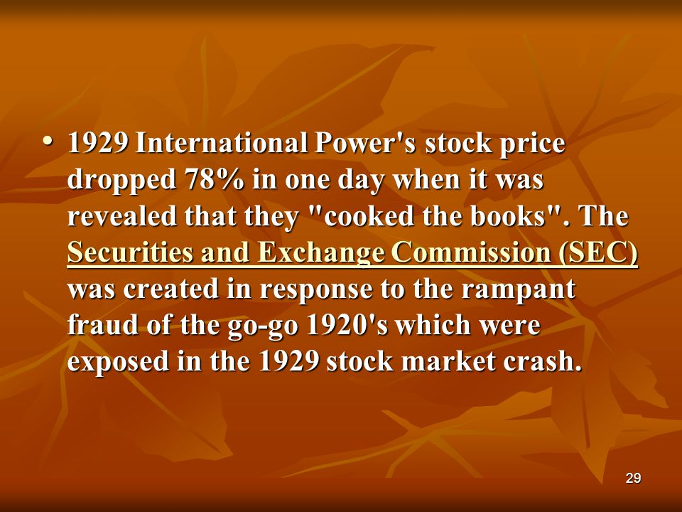 1929 International Power s stock price dropped 78% in one day when it was revealed that they cooked the books .