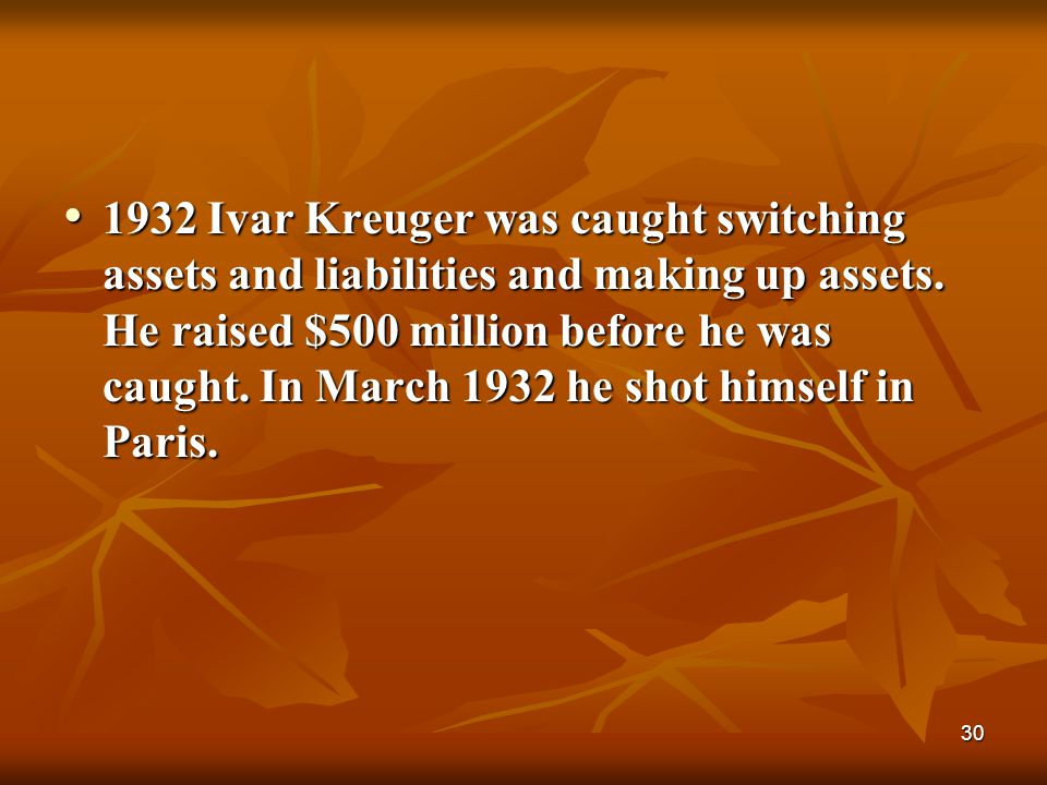 1932 Ivar Kreuger was caught switching assets and liabilities and making up assets.