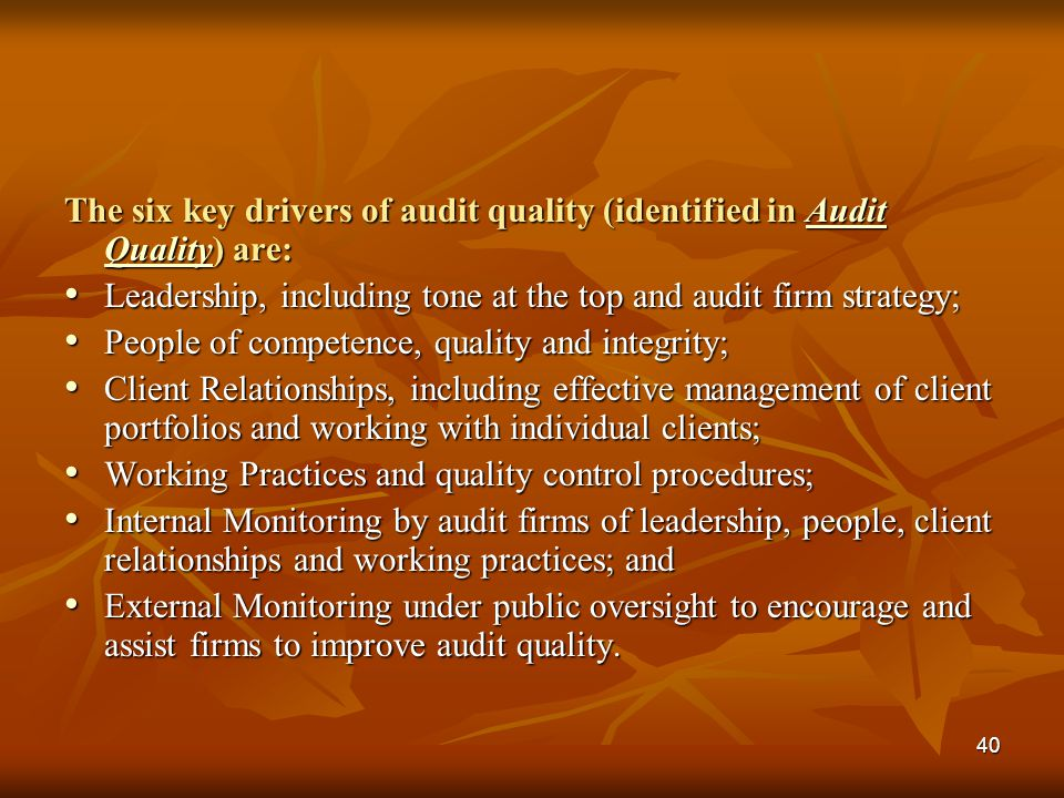 The six key drivers of audit quality (identified in Audit Quality) are: