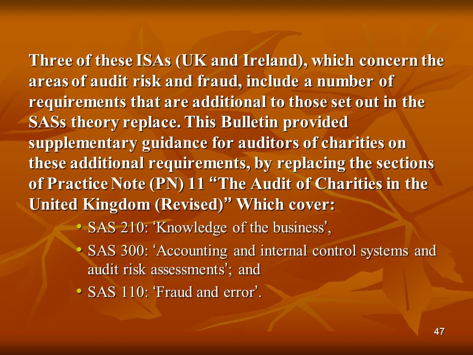 Three of these ISAs (UK and Ireland), which concern the areas of audit risk and fraud, include a number of requirements that are additional to those set out in the SASs theory replace. This Bulletin provided supplementary guidance for auditors of charities on these additional requirements, by replacing the sections of Practice Note (PN) 11 The Audit of Charities in the United Kingdom (Revised) Which cover: