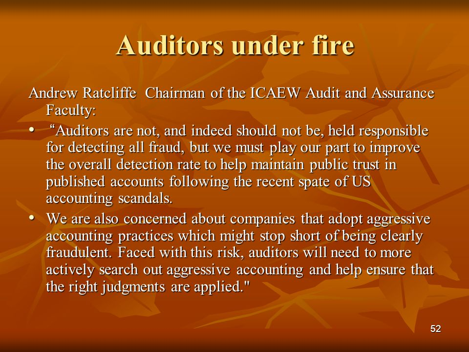 Auditors under fire Andrew Ratcliffe Chairman of the ICAEW Audit and Assurance Faculty: