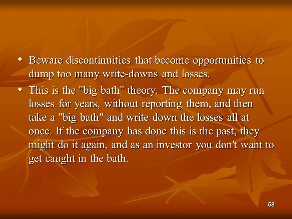 Beware discontinuities that become opportunities to dump too many write-downs and losses.