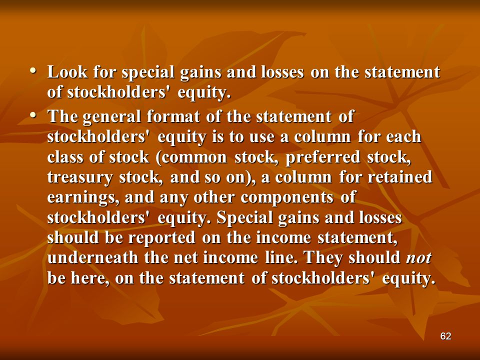 Look for special gains and losses on the statement of stockholders equity.