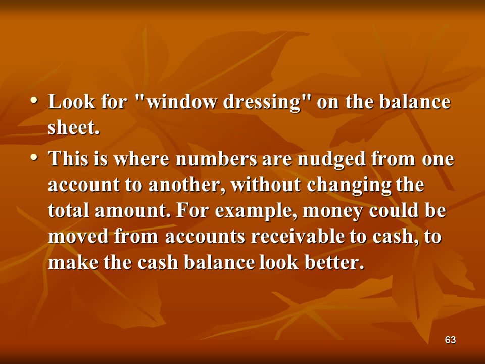 Look for window dressing on the balance sheet.