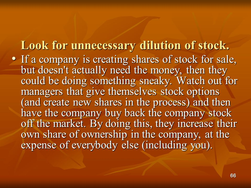 Look for unnecessary dilution of stock.