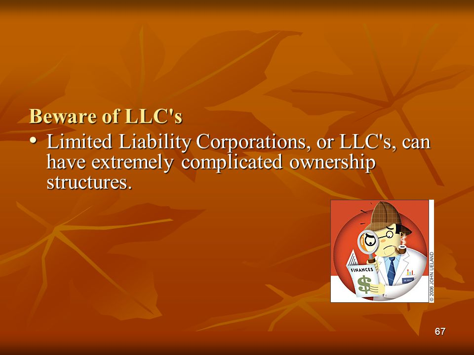 Beware of LLC s Limited Liability Corporations, or LLC s, can have extremely complicated ownership structures.