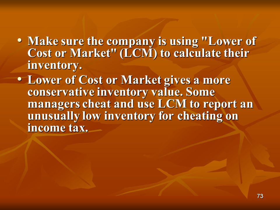 Make sure the company is using Lower of Cost or Market (LCM) to calculate their inventory.