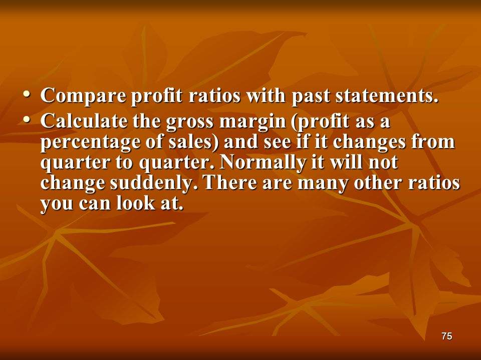 Compare profit ratios with past statements.