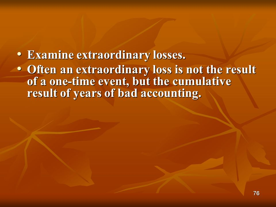 Examine extraordinary losses.