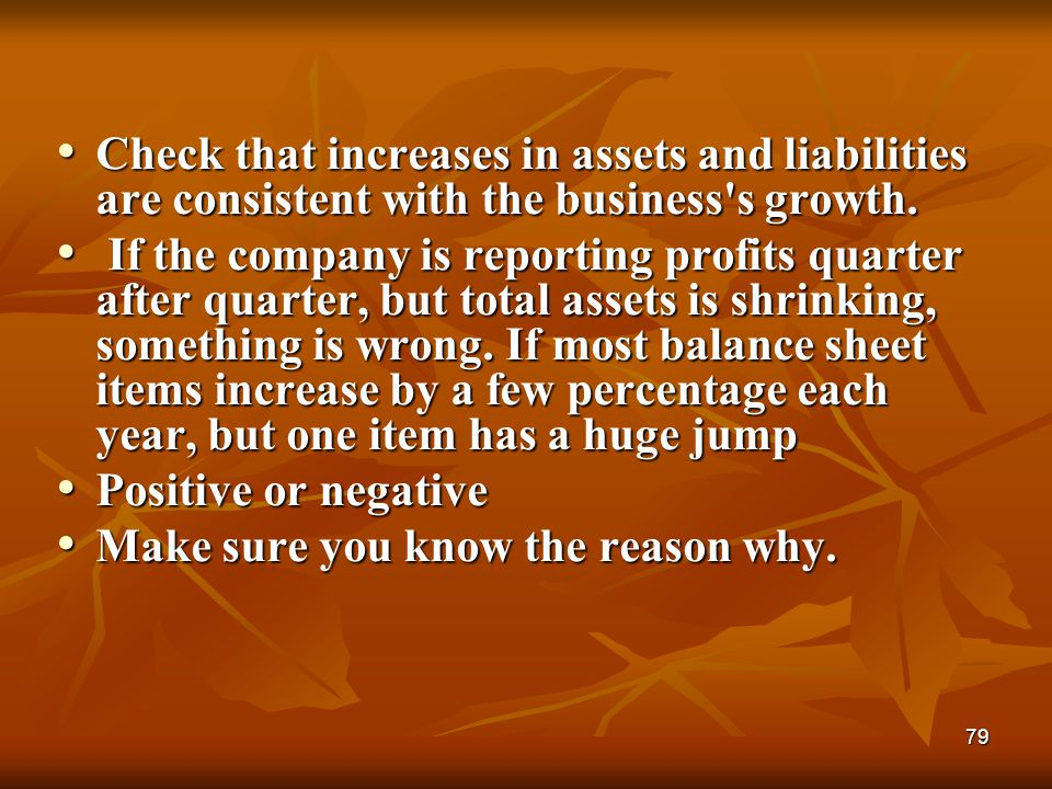 Check that increases in assets and liabilities are consistent with the business s growth.