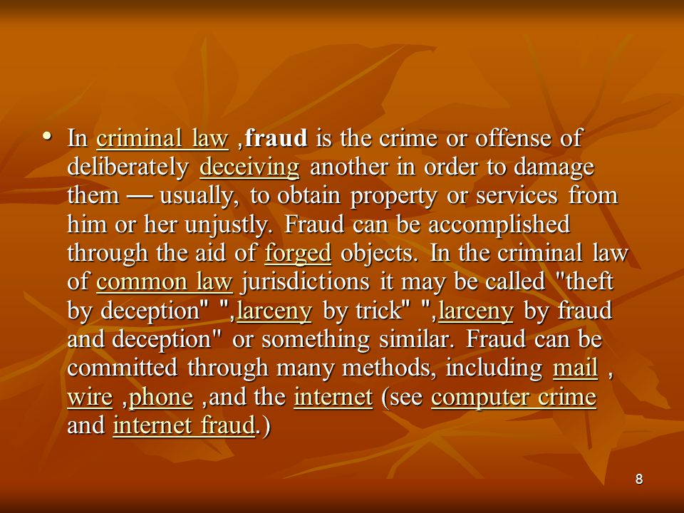 In criminal law, fraud is the crime or offense of deliberately deceiving another in order to damage them — usually, to obtain property or services from him or her unjustly.