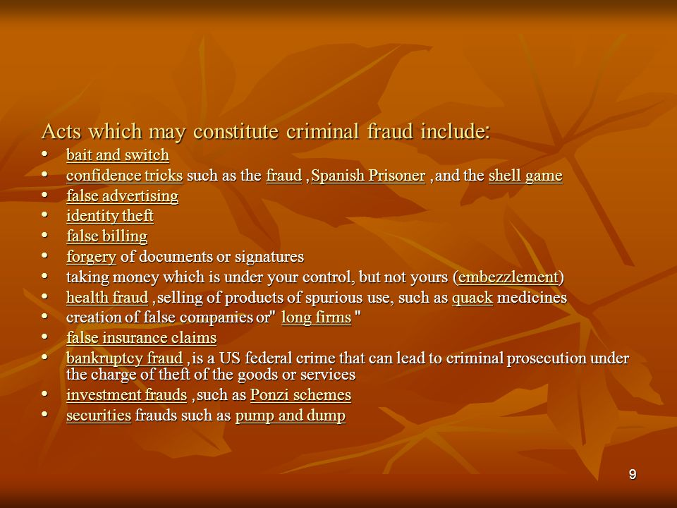 Acts which may constitute criminal fraud include: