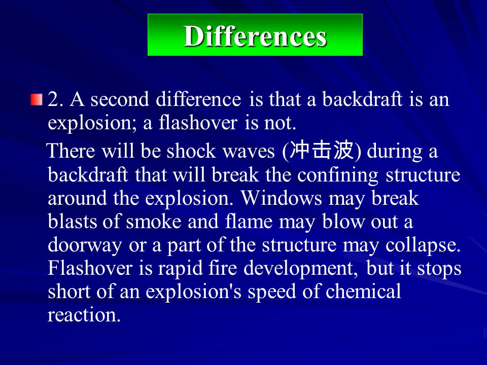 Differences 2. A second difference is that a backdraft is an explosion; a flashover is not.