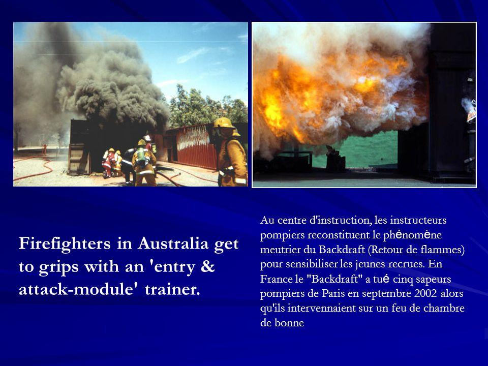 Au centre d instruction, les instructeurs pompiers reconstituent le phénomène meutrier du Backdraft (Retour de flammes) pour sensibiliser les jeunes recrues. En France le Backdraft a tué cinq sapeurs pompiers de Paris en septembre 2002 alors qu ils intervennaient sur un feu de chambre de bonne