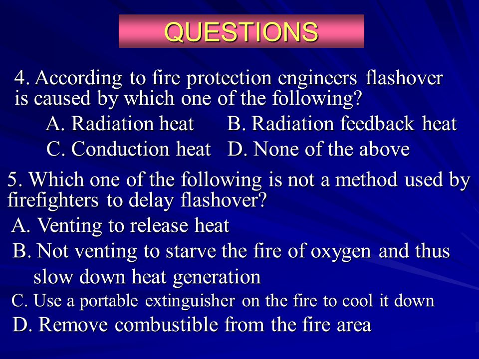 QUESTIONS 4. According to fire protection engineers flashover is caused by which one of the following