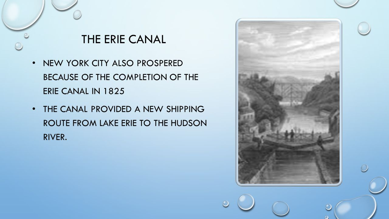 The Erie Canal New York City also prospered because of the completion of the Erie Canal in 1825.