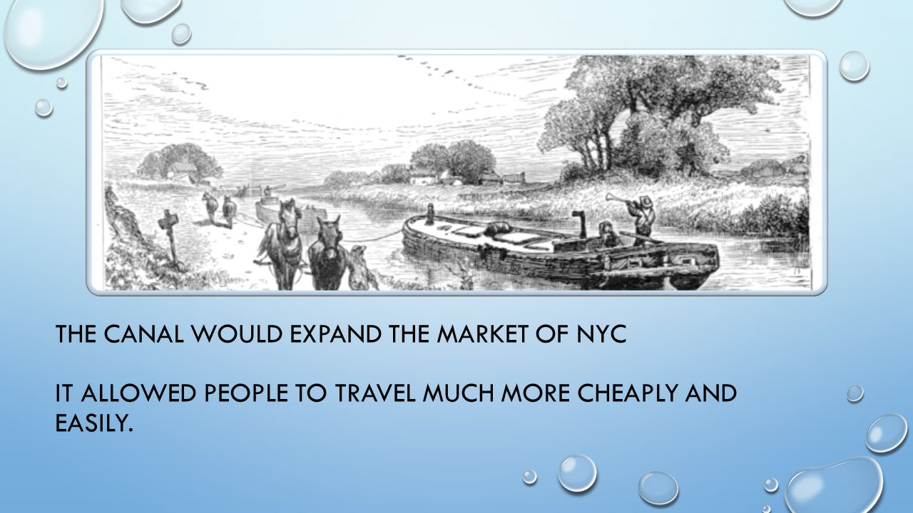 The canal would expand the market of NYC it allowed people to travel much more cheaply and easily.