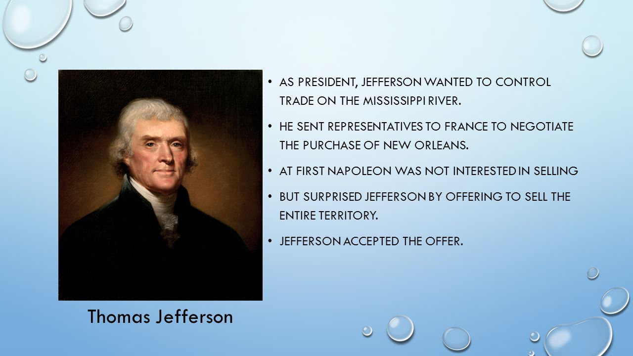As president, Jefferson wanted to control trade on the Mississippi River.