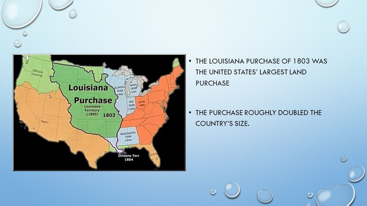 The Louisiana Purchase of 1803 was the United States' largest land purchase