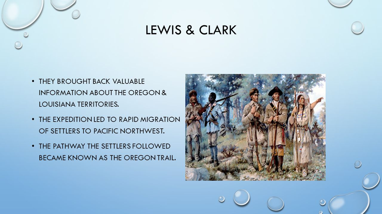 Lewis & Clark They brought back valuable information about the Oregon & Louisiana Territories.