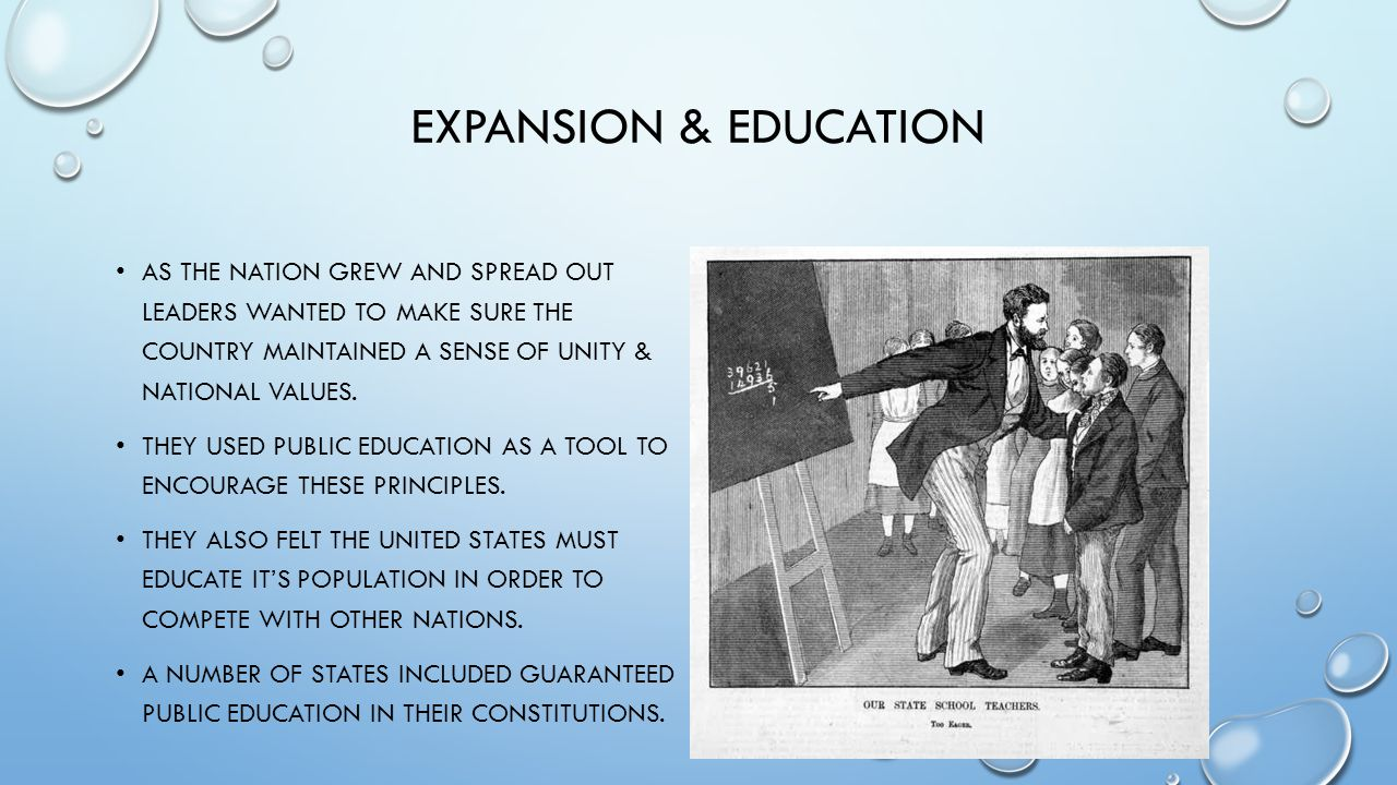 Expansion & education As the nation grew and spread out leaders wanted to make sure the country maintained a sense of unity & national values.