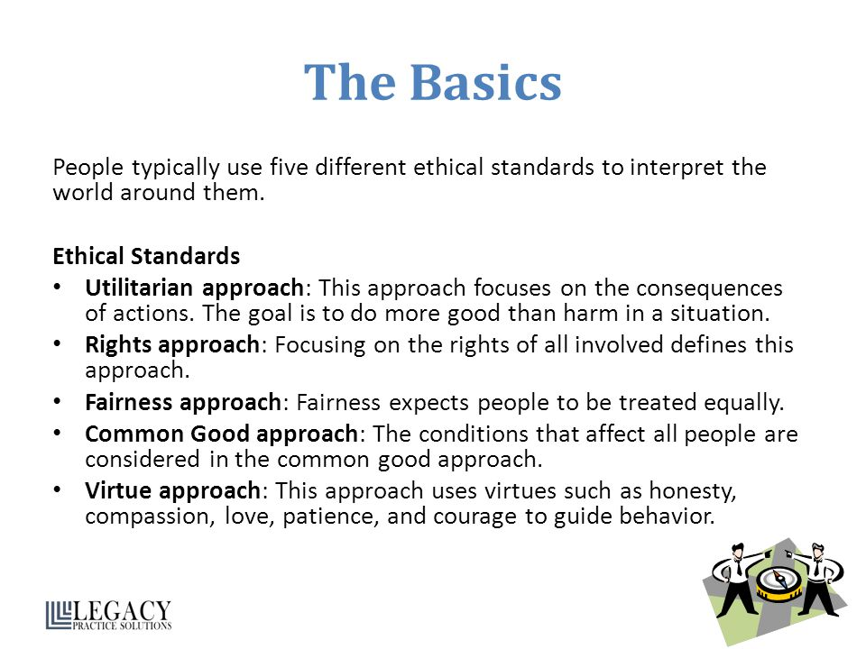 The Basics People typically use five different ethical standards to interpret the world around them.