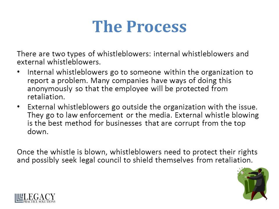 The Process There are two types of whistleblowers: internal whistleblowers and external whistleblowers.