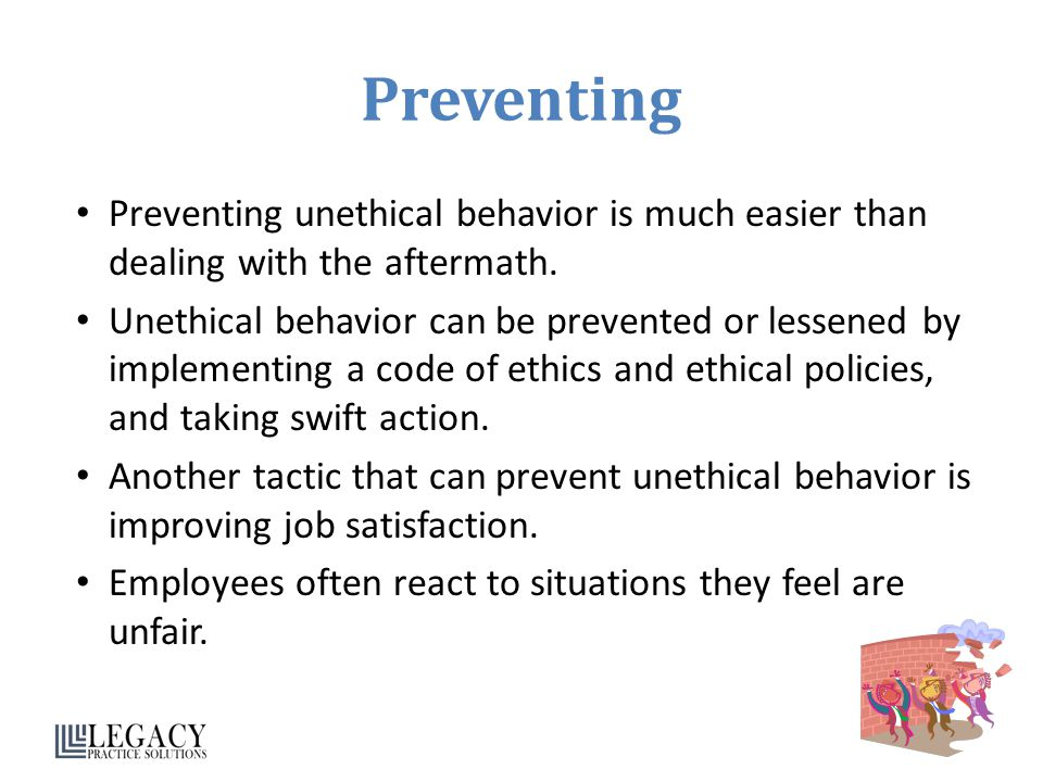 Preventing Preventing unethical behavior is much easier than dealing with the aftermath.