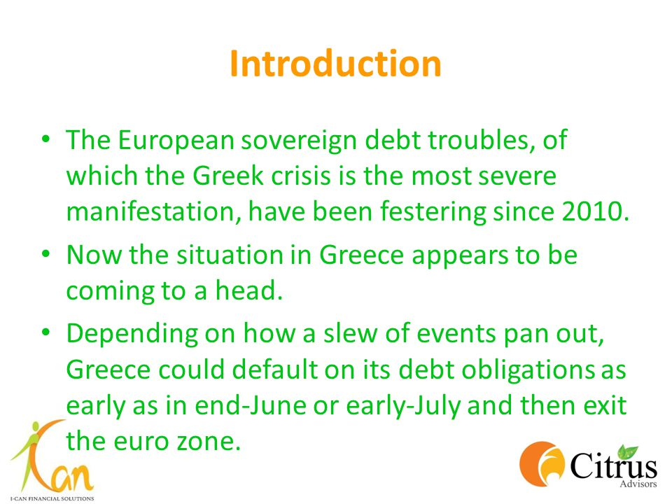 Introduction The European sovereign debt troubles, of which the Greek crisis is the most severe manifestation, have been festering since 2010.