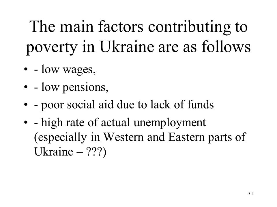 The main factors contributing to poverty in Ukraine are as follows