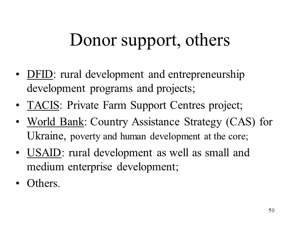 Donor support, others DFID: rural development and entrepreneurship development programs and projects;