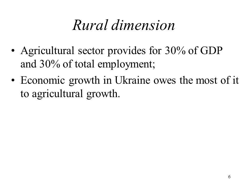 Rural dimension Agricultural sector provides for 30% of GDP and 30% of total employment;