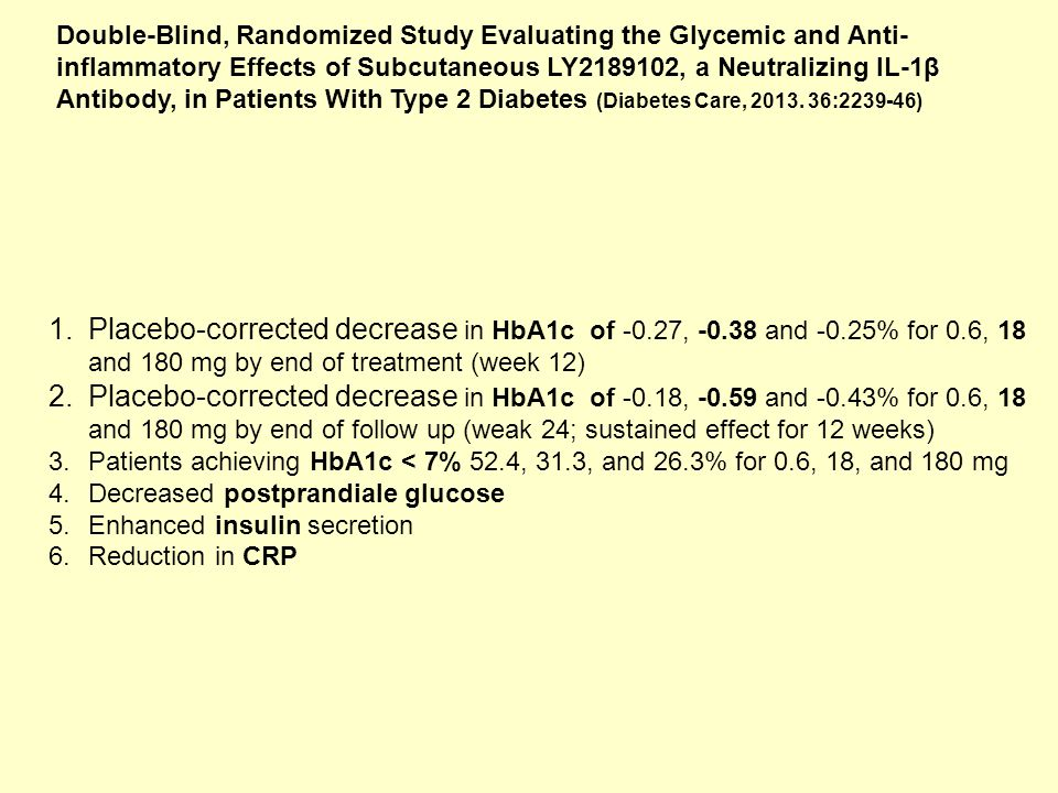 Double-Blind, Randomized Study Evaluating the Glycemic and Anti-inflammatory Effects of Subcutaneous LY2189102, a Neutralizing IL-1β Antibody, in Patients With Type 2 Diabetes (Diabetes Care, 2013. 36:2239-46)