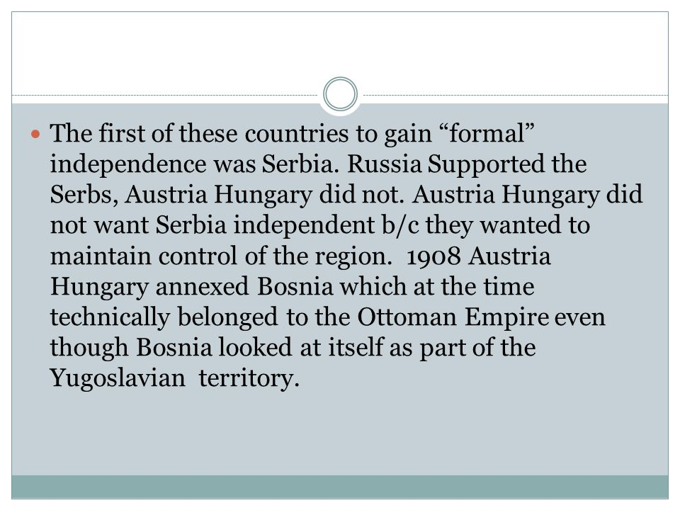 The first of these countries to gain formal independence was Serbia