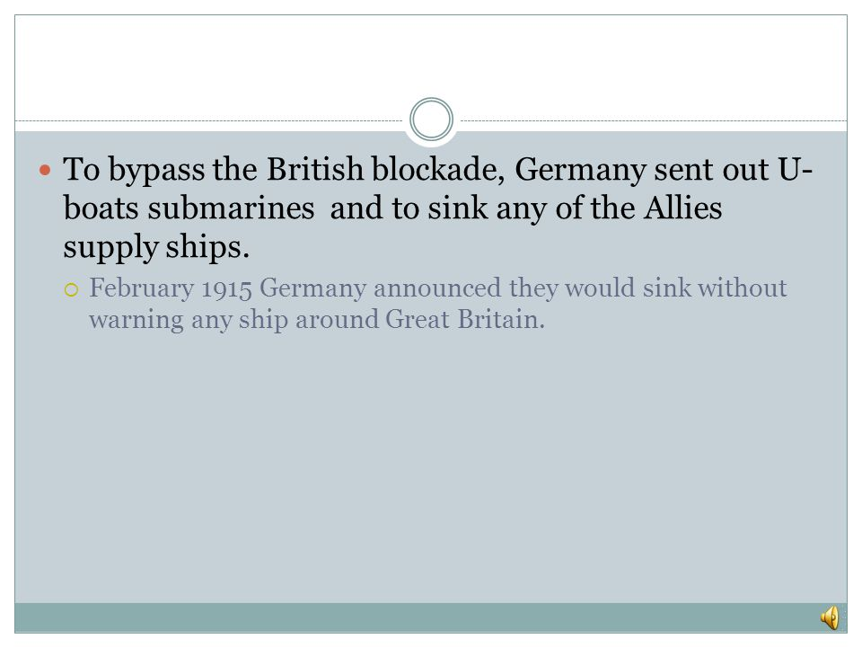 To bypass the British blockade, Germany sent out U-boats submarines and to sink any of the Allies supply ships.