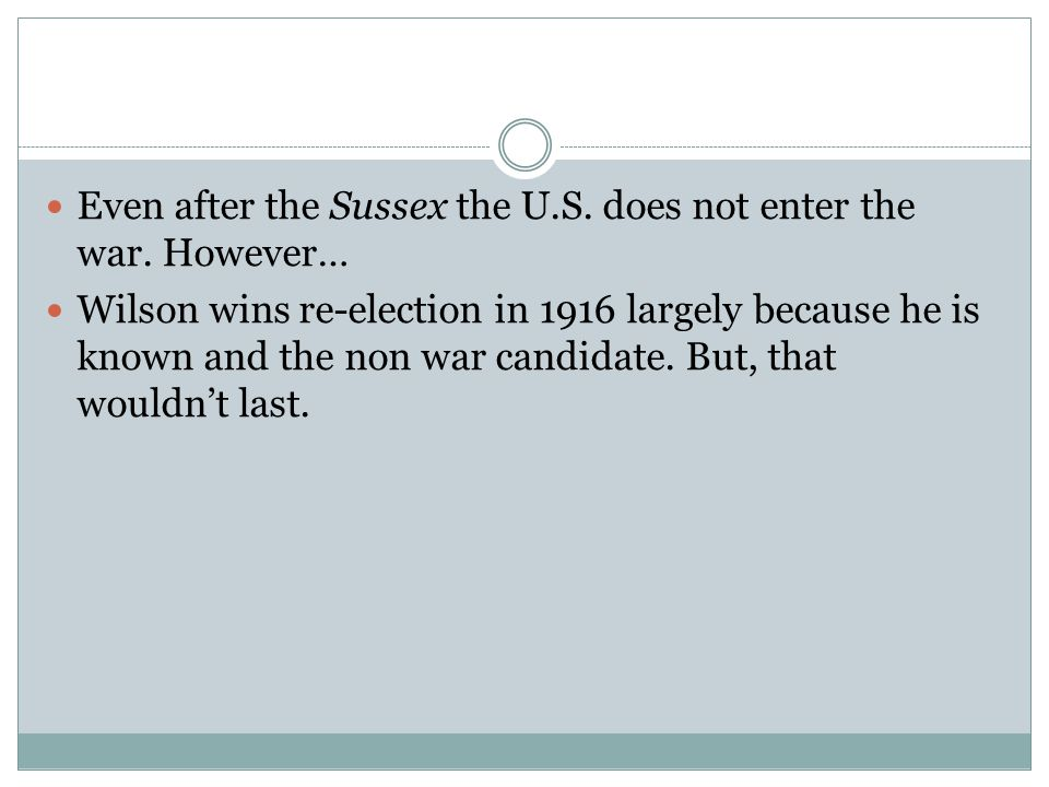 Even after the Sussex the U.S. does not enter the war. However…
