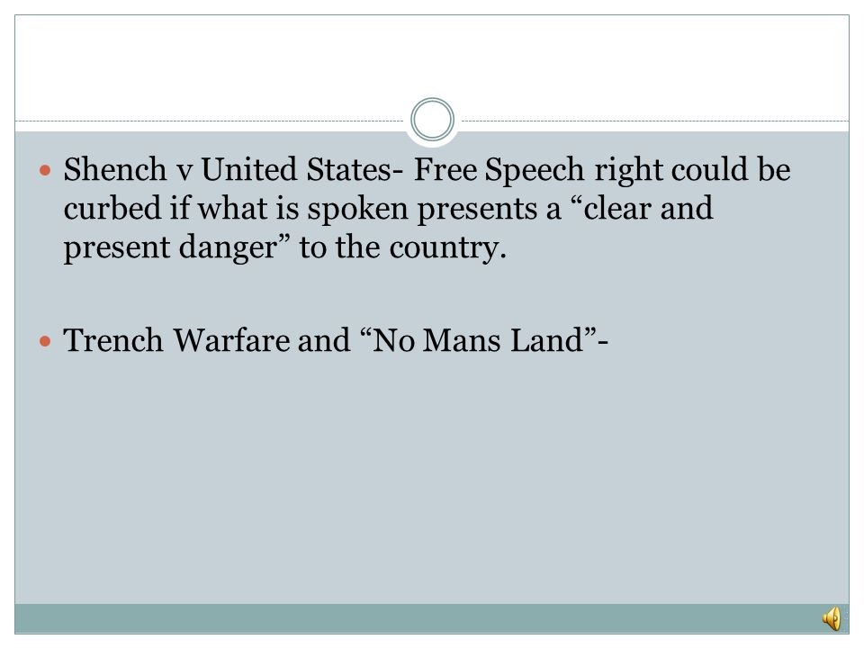 Shench v United States- Free Speech right could be curbed if what is spoken presents a clear and present danger to the country.