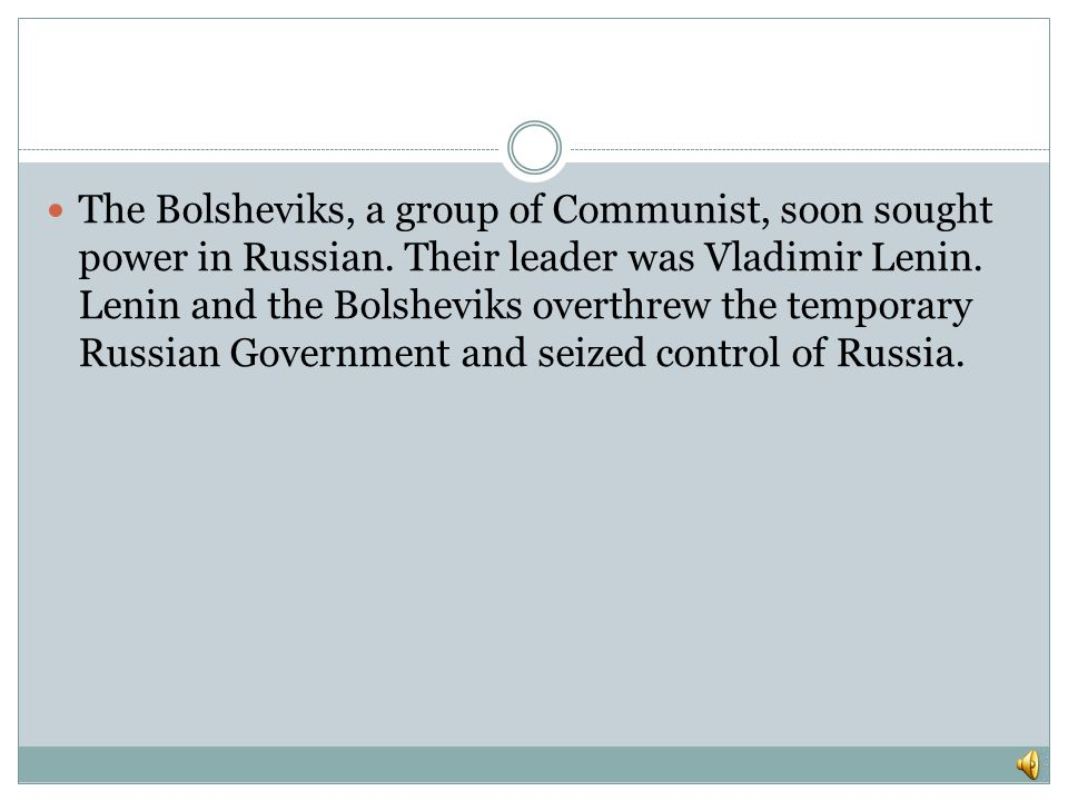 The Bolsheviks, a group of Communist, soon sought power in Russian