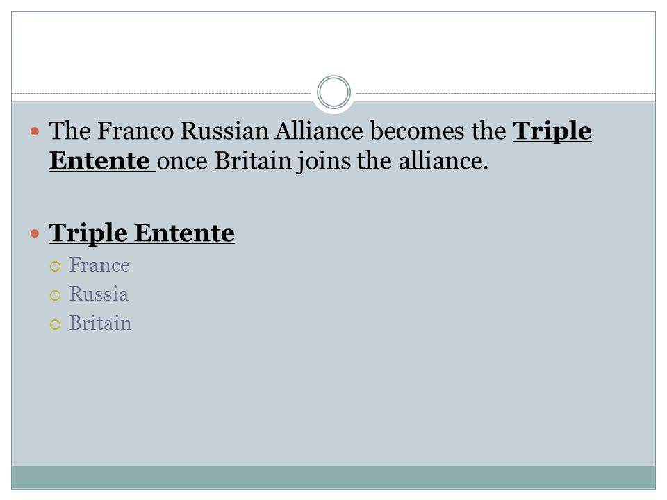 The Franco Russian Alliance becomes the Triple Entente once Britain joins the alliance.
