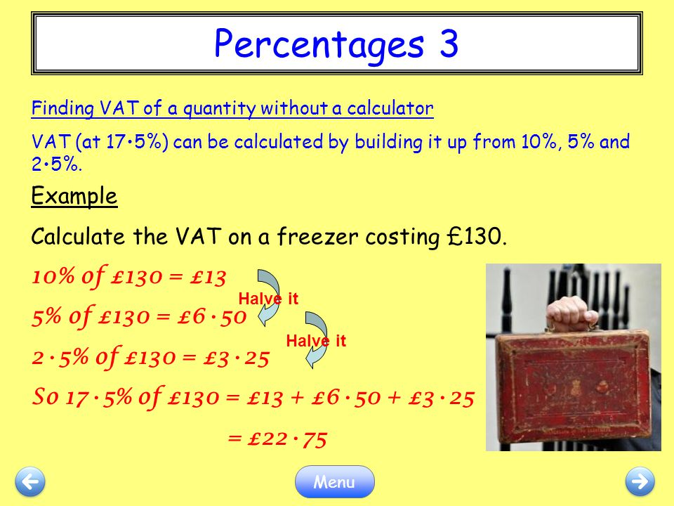 Percentages 3 Example Calculate the VAT on a freezer costing £130.