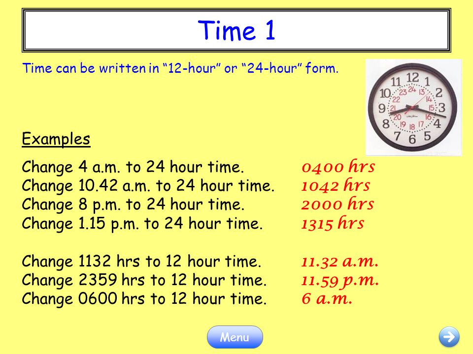 Time 1 Time can be written in 12-hour or 24-hour form. Examples.