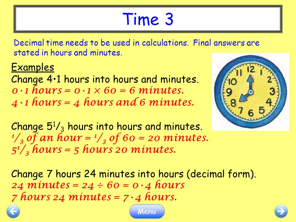 Time 3 Examples Change 4•1 hours into hours and minutes.