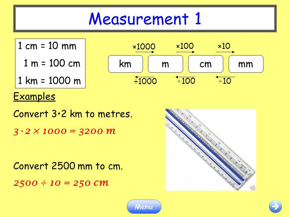 Measurement 1 1 cm = 10 mm 1 m = 100 cm 1 km = 1000 m km m cm mm