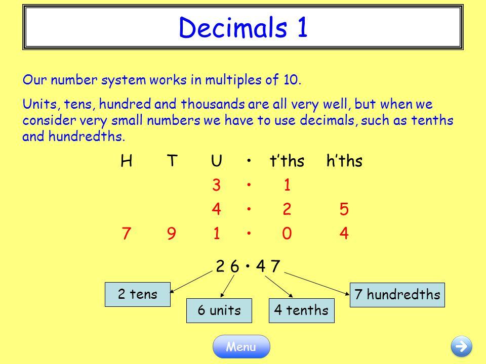 Decimals 1 Decimals 1 H T U • t'ths h'ths 3 1 4 2 5 7 9 2 6 • 4 7