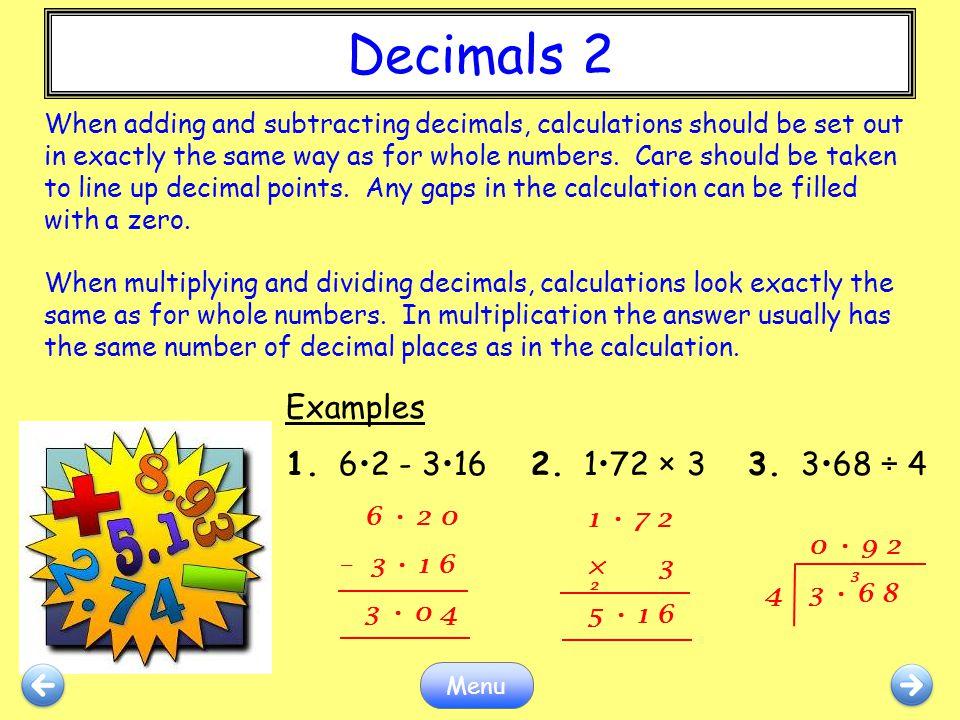 Decimals 1 Decimals 2 Examples 1. 6•2 - 3•16 2. 1•72 × 3 3. 3•68 ÷ 4
