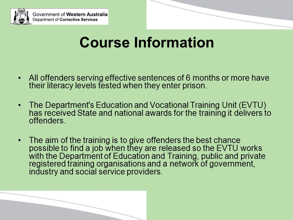 Course Information All offenders serving effective sentences of 6 months or more have their literacy levels tested when they enter prison.