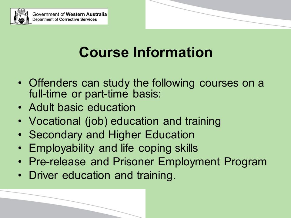 Course Information Offenders can study the following courses on a full-time or part-time basis: Adult basic education.