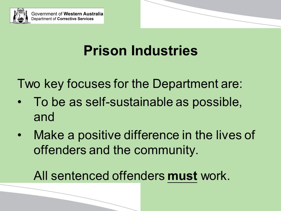 Prison Industries Two key focuses for the Department are: