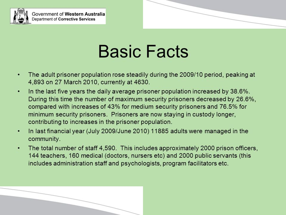 Basic Facts The adult prisoner population rose steadily during the 2009/10 period, peaking at 4,893 on 27 March 2010, currently at 4630.