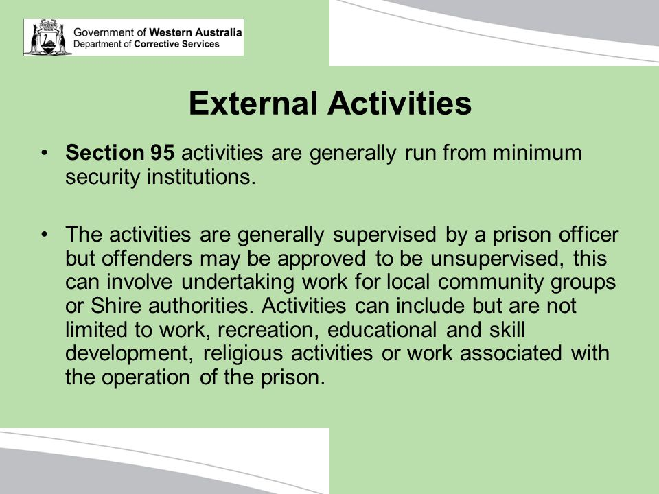 External Activities Section 95 activities are generally run from minimum security institutions.
